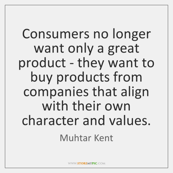 Consumers no longer want only a great product - they want to ...