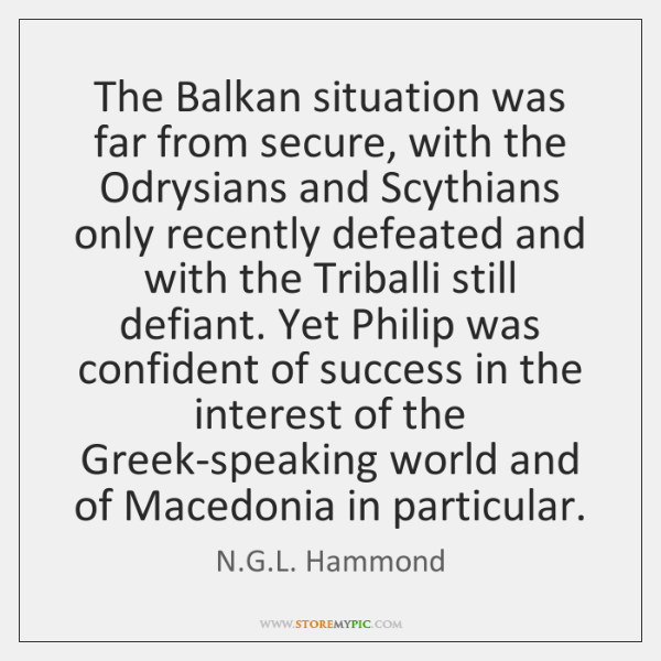 The Balkan situation was far from secure, with the Odrysians and Scythians ...