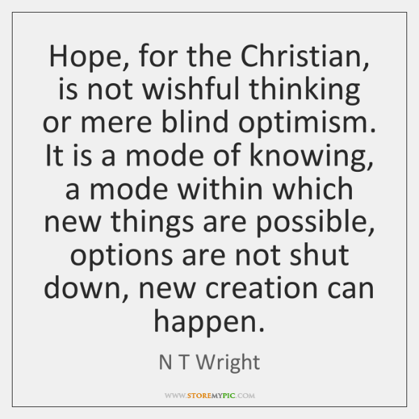 Hope, for the Christian, is not wishful thinking or mere blind optimism. ...