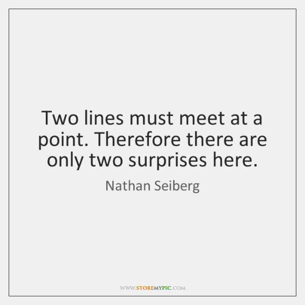 Two lines must meet at a point. Therefore there are only two ...