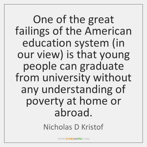 One of the great failings of the American education system (in our ...