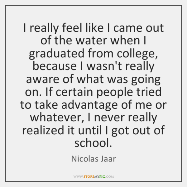 I really feel like I came out of the water when I ...