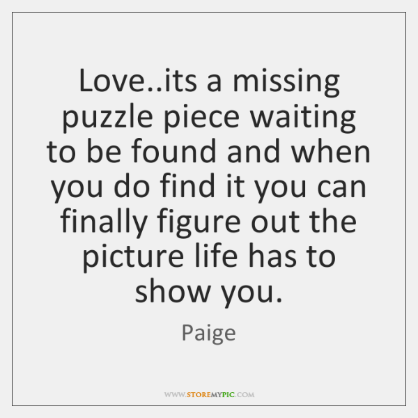 Love..its a missing puzzle piece waiting to be found and when ...