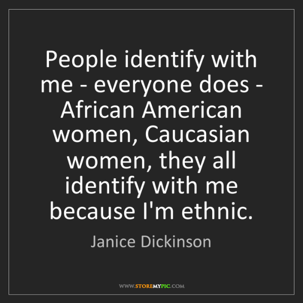 Janice Dickinson: People identify with me - everyone does - African American...