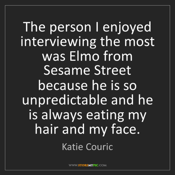 Katie Couric: The person I enjoyed interviewing the most was Elmo from...