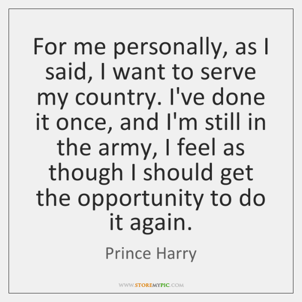 For me personally, as I said, I want to serve my country. ...
