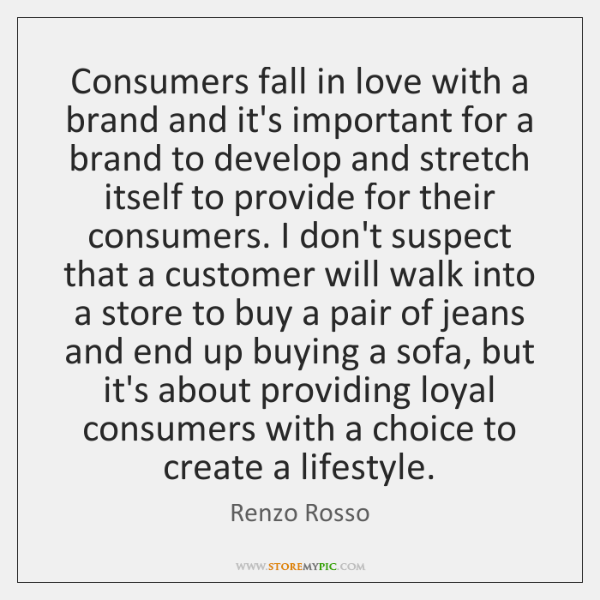 Consumers fall in love with a brand and it's important for a ...