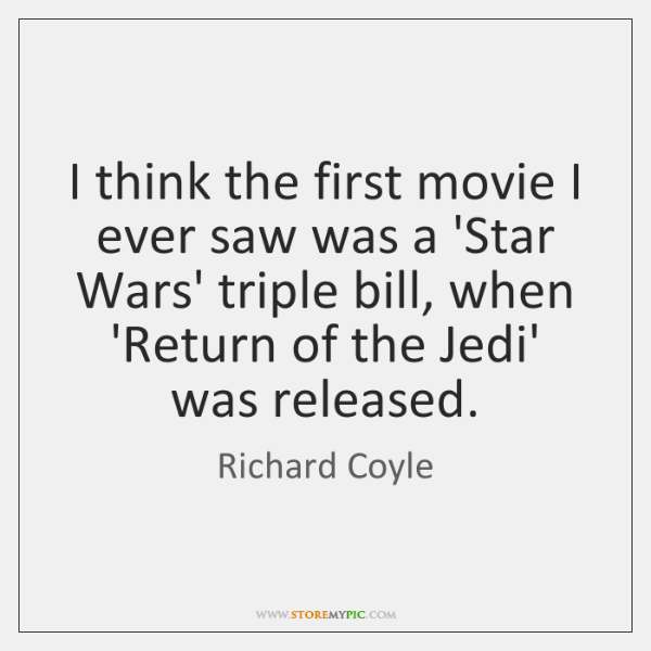 I think the first movie I ever saw was a 'Star Wars' ...