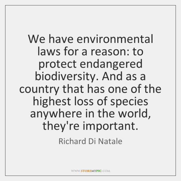 We have environmental laws for a reason: to protect endangered biodiversity. And ...