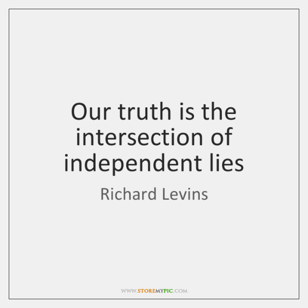 Our truth is the intersection of independent lies