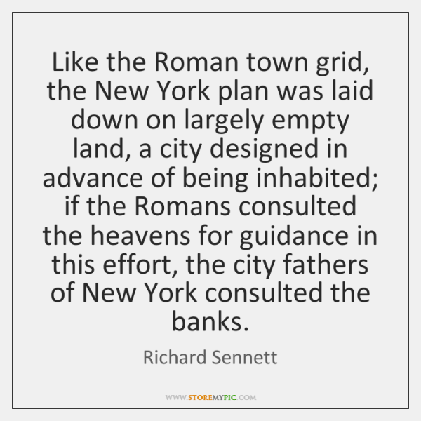 Like the Roman town grid, the New York plan was laid down ...