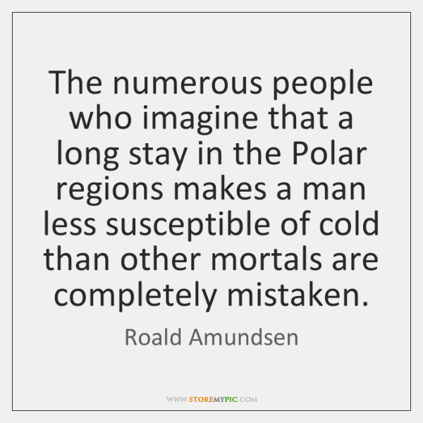 The numerous people who imagine that a long stay in the Polar ...