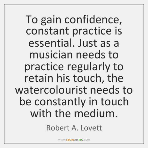 To gain confidence, constant practice is essential. Just as a musician needs ...