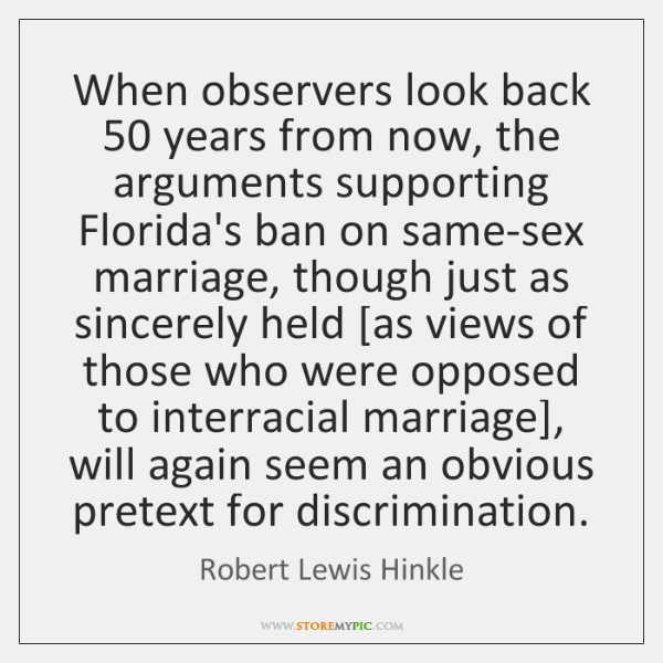 When observers look back 50 years from now, the arguments supporting Florida's ban ...