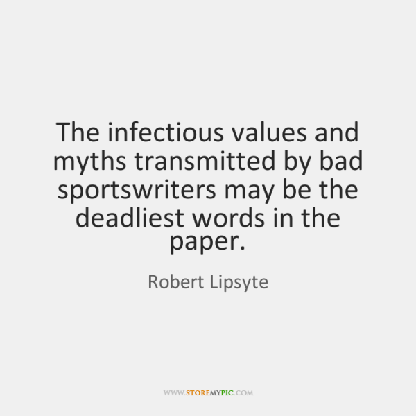 The infectious values and myths transmitted by bad sportswriters may be the ...
