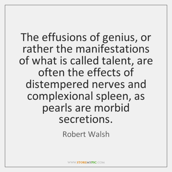 The effusions of genius, or rather the manifestations of what is called ...