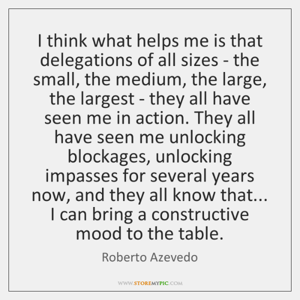 I think what helps me is that delegations of all sizes - ...