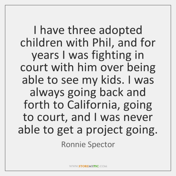 I have three adopted children with Phil, and for years I was ...