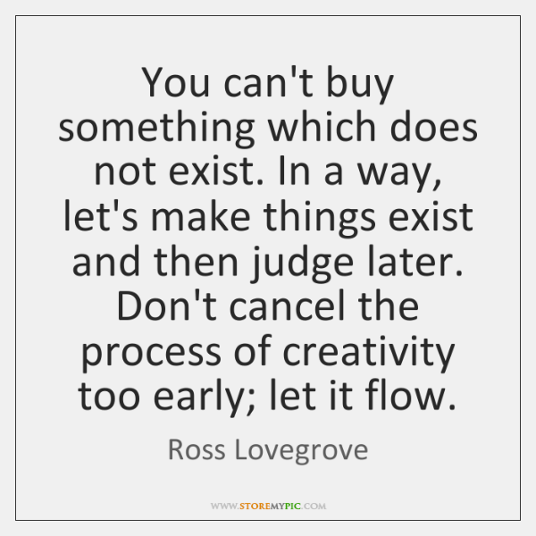 You can't buy something which does not exist. In a way, let's ...