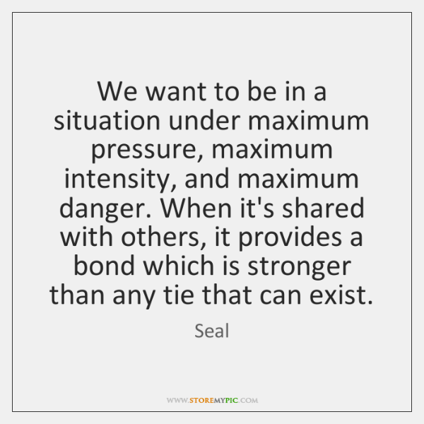 We want to be in a situation under maximum pressure, maximum intensity, ...