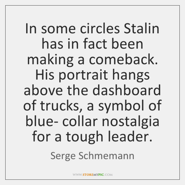 In some circles Stalin has in fact been making a comeback. His ...