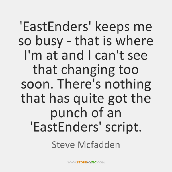 'EastEnders' keeps me so busy - that is where I'm at and ...