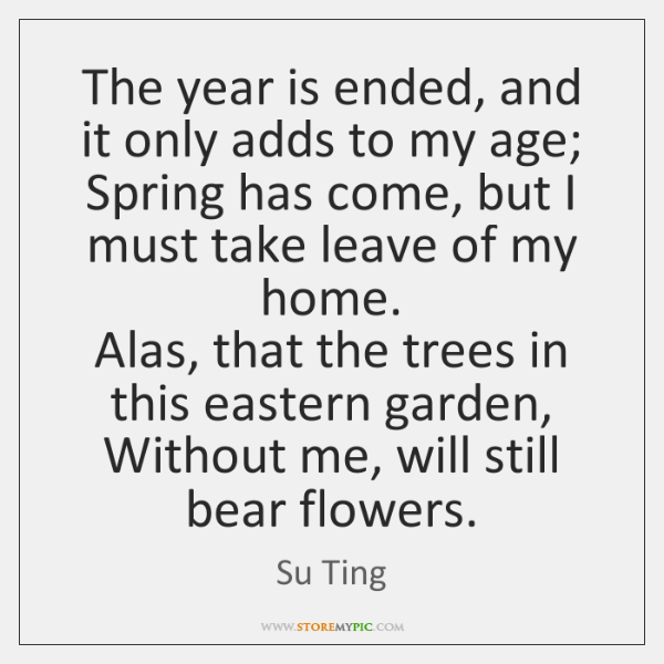The year is ended, and it only adds to my age;  Spring ...