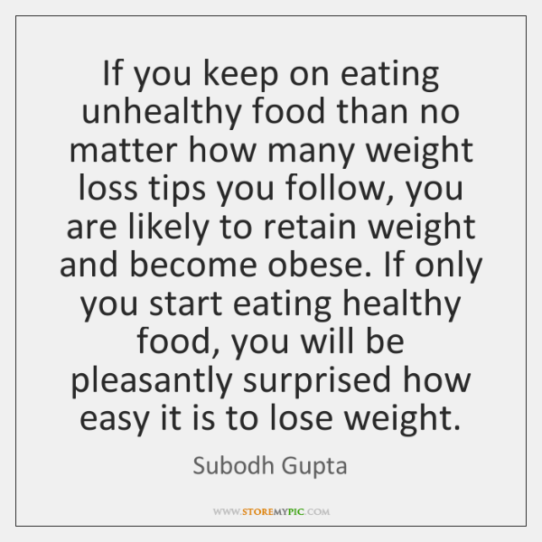 If you keep on eating unhealthy food than no matter how many ...