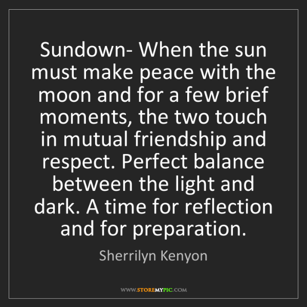 Sherrilyn Kenyon: Sundown- When the sun must make peace with the moon and...