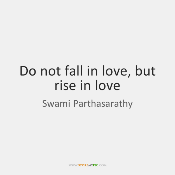 Do not fall in love, but rise in love