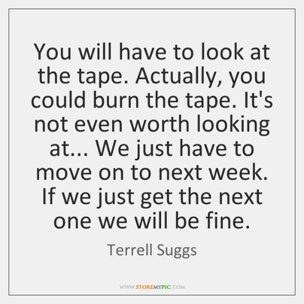 You will have to look at the tape. Actually, you could burn ...