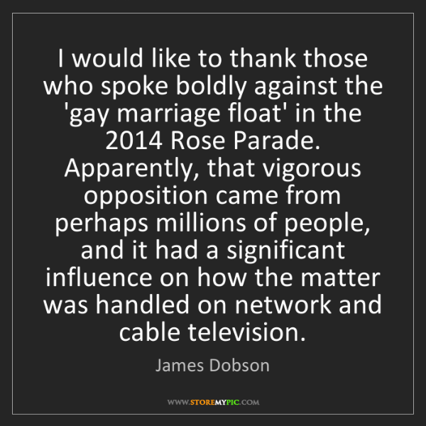 James Dobson: I would like to thank those who spoke boldly against...