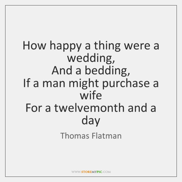 How happy a thing were a wedding,  And a bedding,  If a ...