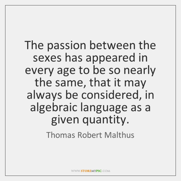 The passion between the sexes has appeared in every age to be ...