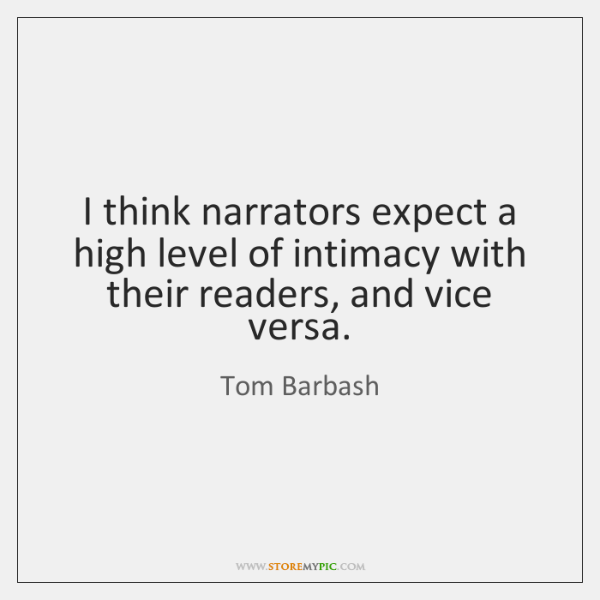 I think narrators expect a high level of intimacy with their readers, ...