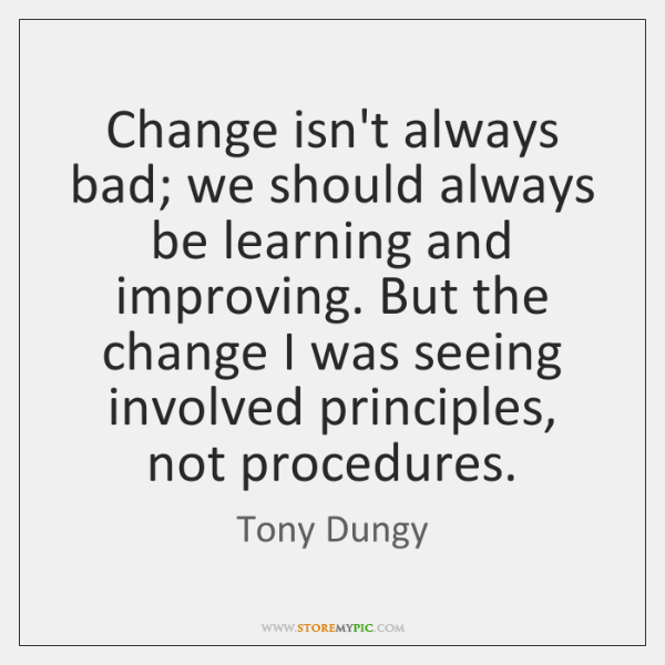 Change isn't always bad; we should always be learning and improving. But ...