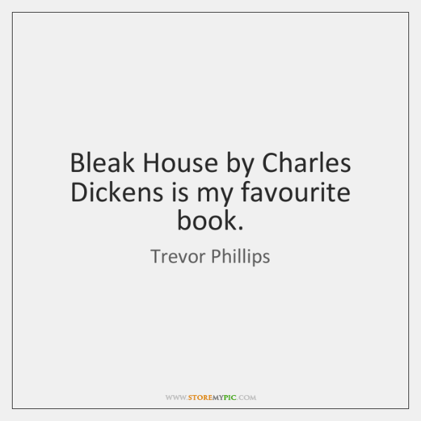 Bleak House by Charles Dickens is my favourite book.