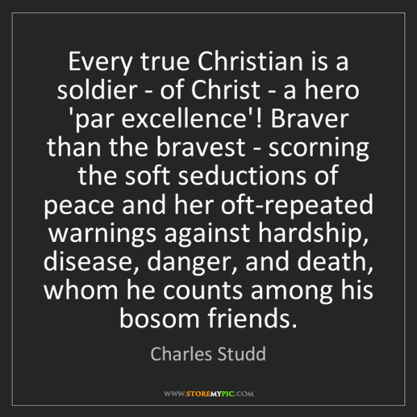 Charles Studd: Every true Christian is a soldier - of Christ - a hero...