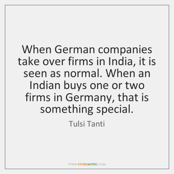 When German companies take over firms in India, it is seen as ...