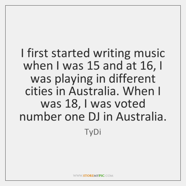 I first started writing music when I was 15 and at 16, I was ...