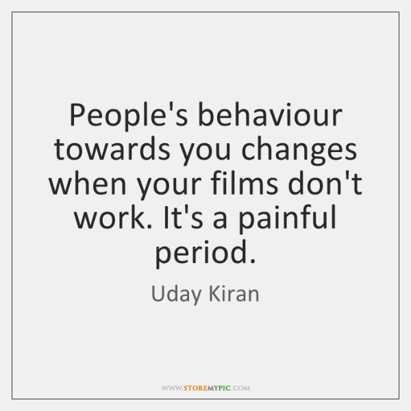 Peoples Behaviour Towards You Changes When Your Films Dont Work