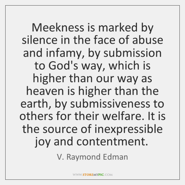Meekness is marked by silence in the face of abuse and infamy, ...