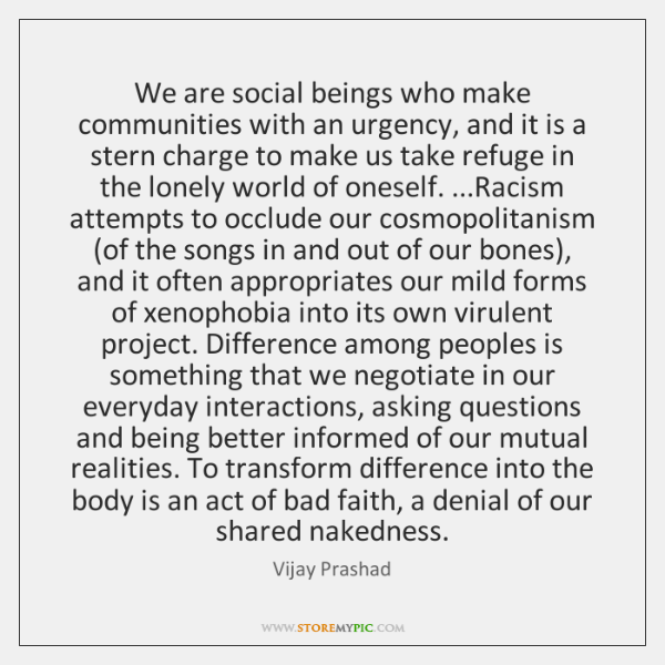 We are social beings who make communities with an urgency, and it ...