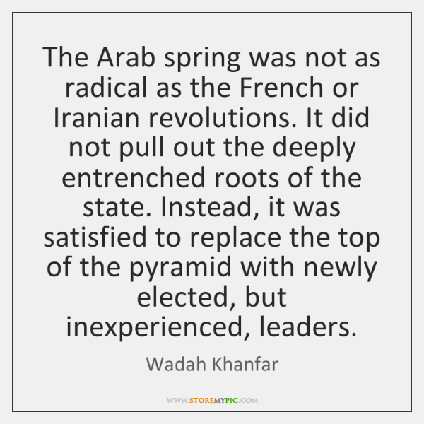 The Arab spring was not as radical as the French or Iranian ...