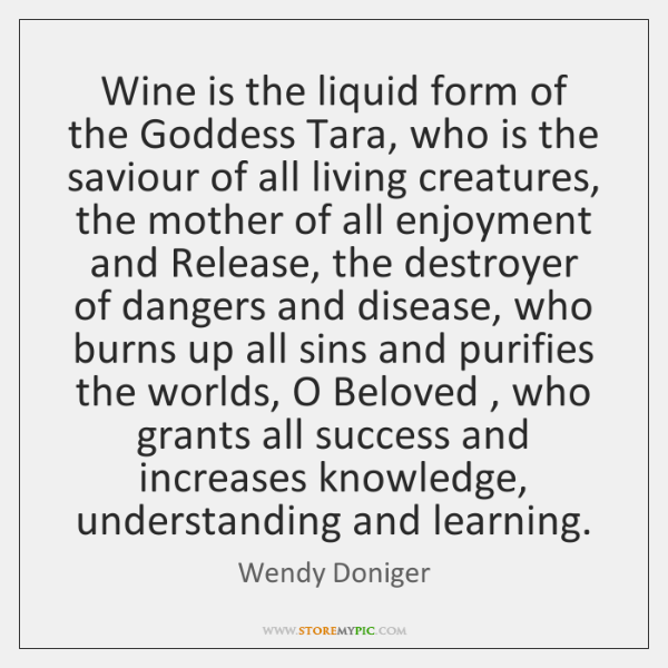 Wine is the liquid form of the Goddess Tara, who is the ...