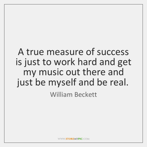 A true measure of success is just to work hard and get ...