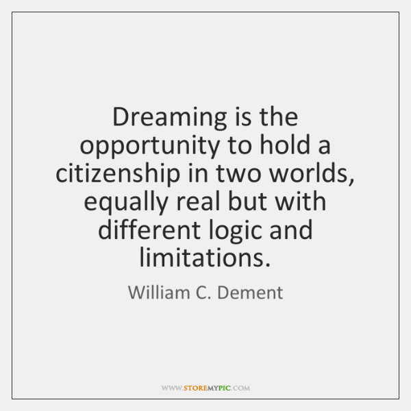 Dreaming is the opportunity to hold a citizenship in two worlds, equally ...