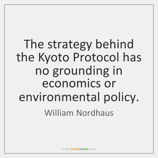 The strategy behind the Kyoto Protocol has no grounding in economics or ...