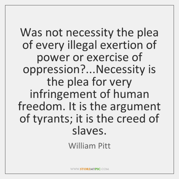 Was not necessity the plea of every illegal exertion of power or ...