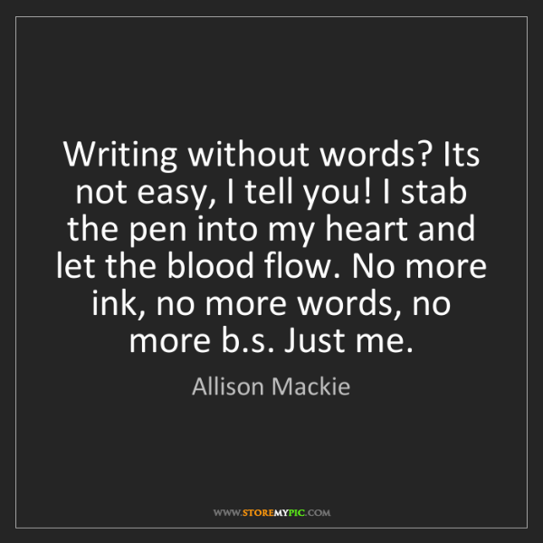 Allison Mackie: Writing without words? Its not easy, I tell you! I stab...